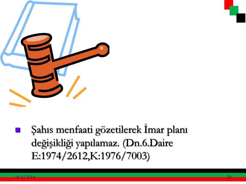 29 Şahıs menfaati gözetilerek İmar planı değişikliği yapılamaz. (Dn.6.Daire E:1974/2612,K:1976/7003) Şahıs menfaati gözetilerek İmar planı değişikliği