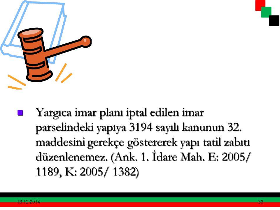 33 Yargıca imar planı iptal edilen imar parselindeki yapıya 3194 sayılı kanunun 32. maddesini gerekçe göstererek yapı tatil zabıtı düzenlenemez. (Ank.