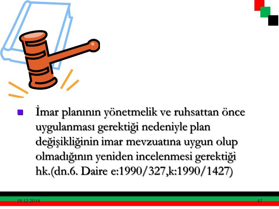 47 İmar planının yönetmelik ve ruhsattan önce uygulanması gerektiği nedeniyle plan değişikliğinin imar mevzuatına uygun olup olmadığının yeniden incel