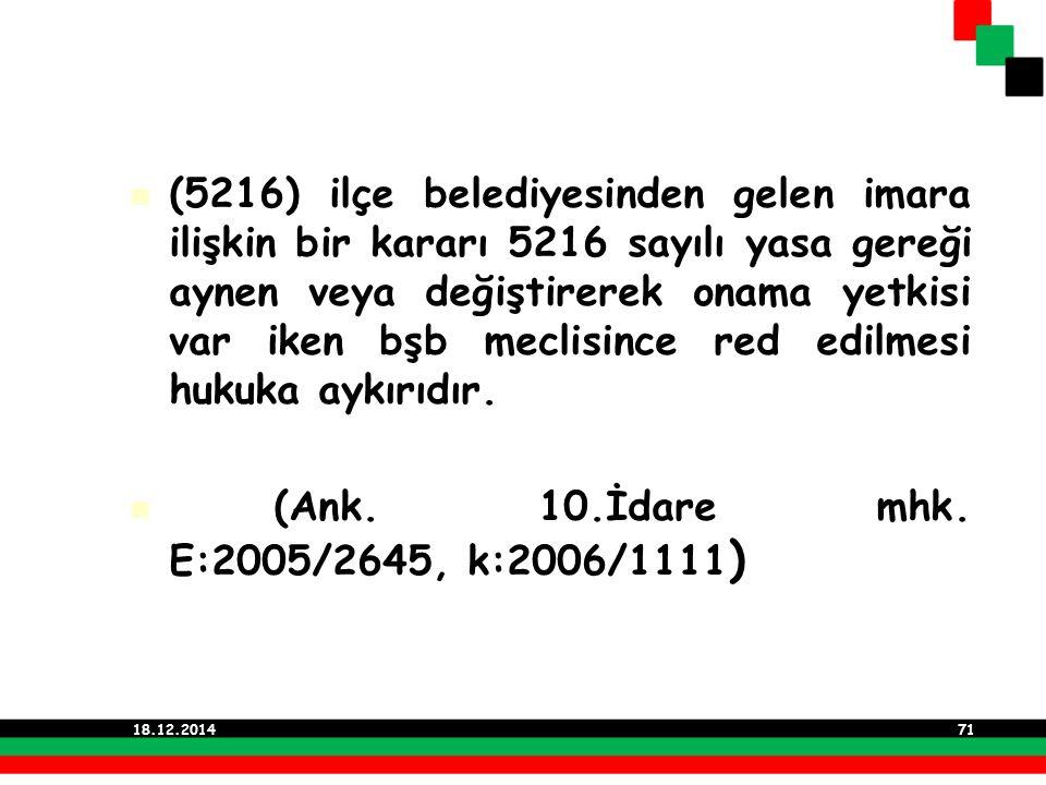 (5216) ilçe belediyesinden gelen imara ilişkin bir kararı 5216 sayılı yasa gereği aynen veya değiştirerek onama yetkisi var iken bşb meclisince red ed