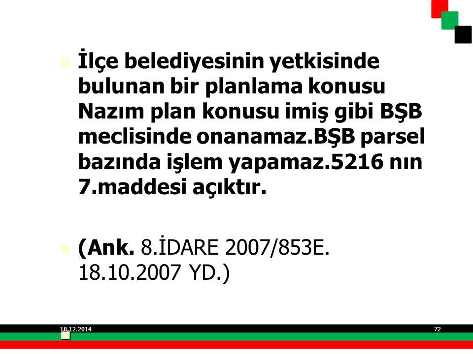 İlçe belediyesinin yetkisinde bulunan bir planlama konusu Nazım plan konusu imiş gibi BŞB meclisinde onanamaz.BŞB parsel bazında işlem yapamaz.5216 nı