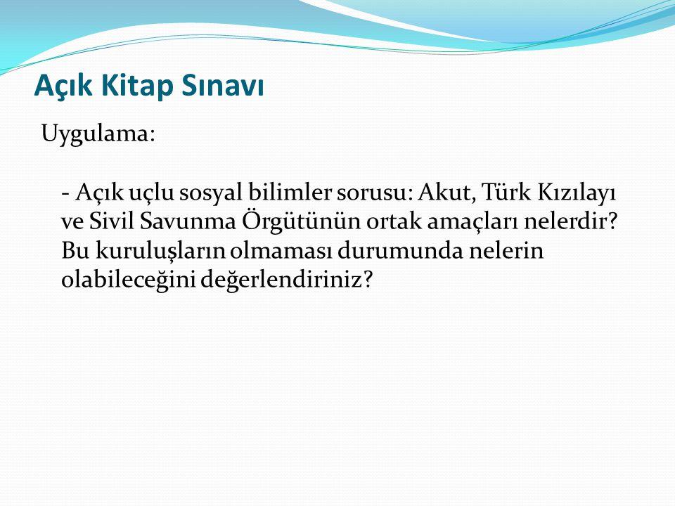 Açık Kitap Sınavı Uygulama: - Açık uçlu sosyal bilimler sorusu: Akut, Türk Kızılayı ve Sivil Savunma Örgütünün ortak amaçları nelerdir? Bu kuruluşları