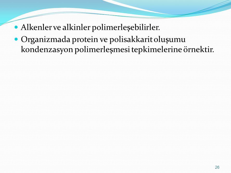 Alkenler ve alkinler polimerleşebilirler. Organizmada protein ve polisakkarit oluşumu kondenzasyon polimerleşmesi tepkimelerine örnektir. 26