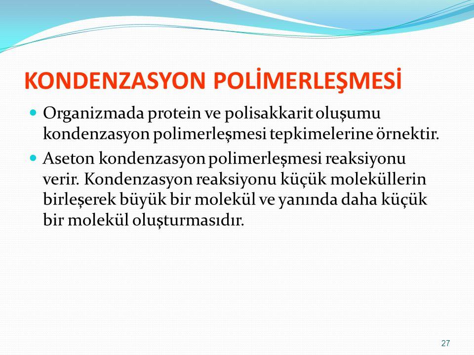KONDENZASYON POLİMERLEŞMESİ Organizmada protein ve polisakkarit oluşumu kondenzasyon polimerleşmesi tepkimelerine örnektir. Aseton kondenzasyon polime