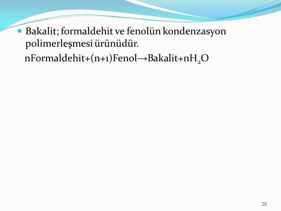 Bakalit; formaldehit ve fenolün kondenzasyon polimerleşmesi ürünüdür. nFormaldehit+(n+1)Fenol → Bakalit+nH 2 O 28