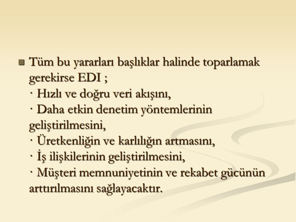 Tüm bu yararları başlıklar halinde toparlamak gerekirse EDI ; · Hızlı ve doğru veri akışını, · Daha etkin denetim yöntemlerinin geliştirilmesini, · Ür