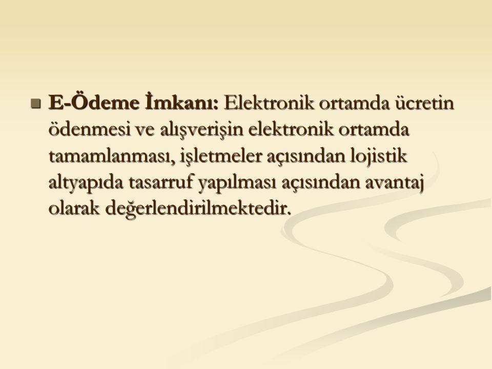 E-Ödeme İmkanı: Elektronik ortamda ücretin ödenmesi ve alışverişin elektronik ortamda tamamlanması, işletmeler açısından lojistik altyapıda tasarruf y