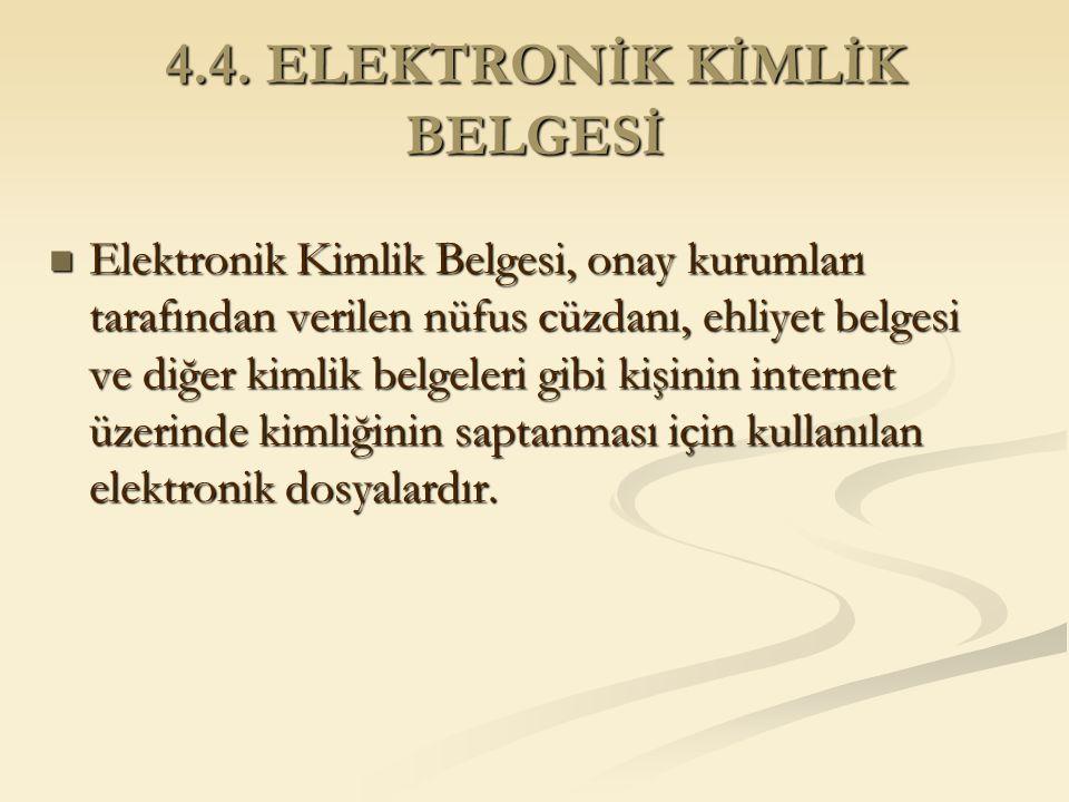 4.4. ELEKTRONİK KİMLİK BELGESİ Elektronik Kimlik Belgesi, onay kurumları tarafından verilen nüfus cüzdanı, ehliyet belgesi ve diğer kimlik belgeleri g