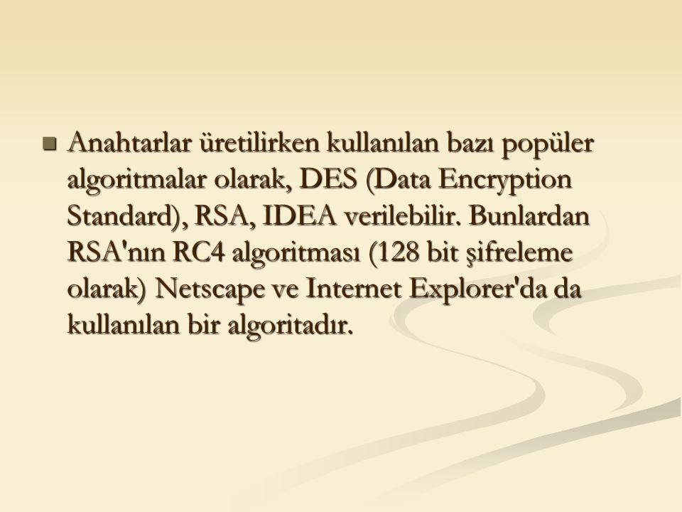 Anahtarlar üretilirken kullanılan bazı popüler algoritmalar olarak, DES (Data Encryption Standard), RSA, IDEA verilebilir. Bunlardan RSA'nın RC4 algor