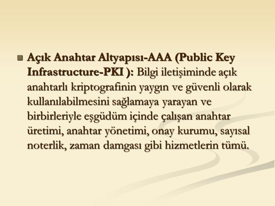 Açık Anahtar Altyapısı-AAA (Public Key Infrastructure-PKI ): Bilgi iletişiminde açık anahtarlı kriptografinin yaygın ve güvenli olarak kullanılabilmes