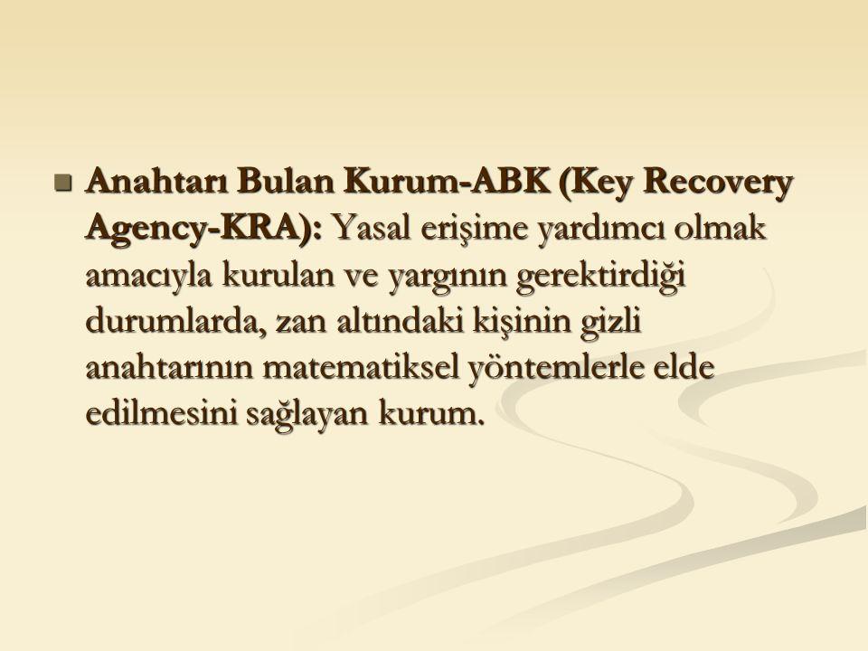 Anahtarı Bulan Kurum-ABK (Key Recovery Agency-KRA): Yasal erişime yardımcı olmak amacıyla kurulan ve yargının gerektirdiği durumlarda, zan altındaki k