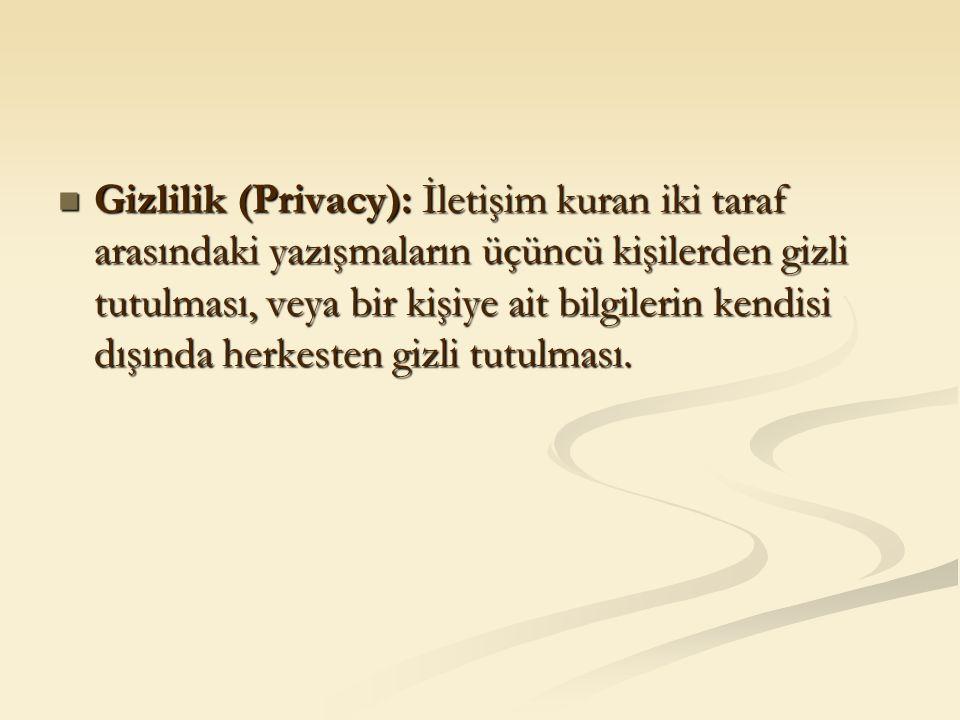 Gizlilik (Privacy): İletişim kuran iki taraf arasındaki yazışmaların üçüncü kişilerden gizli tutulması, veya bir kişiye ait bilgilerin kendisi dışında