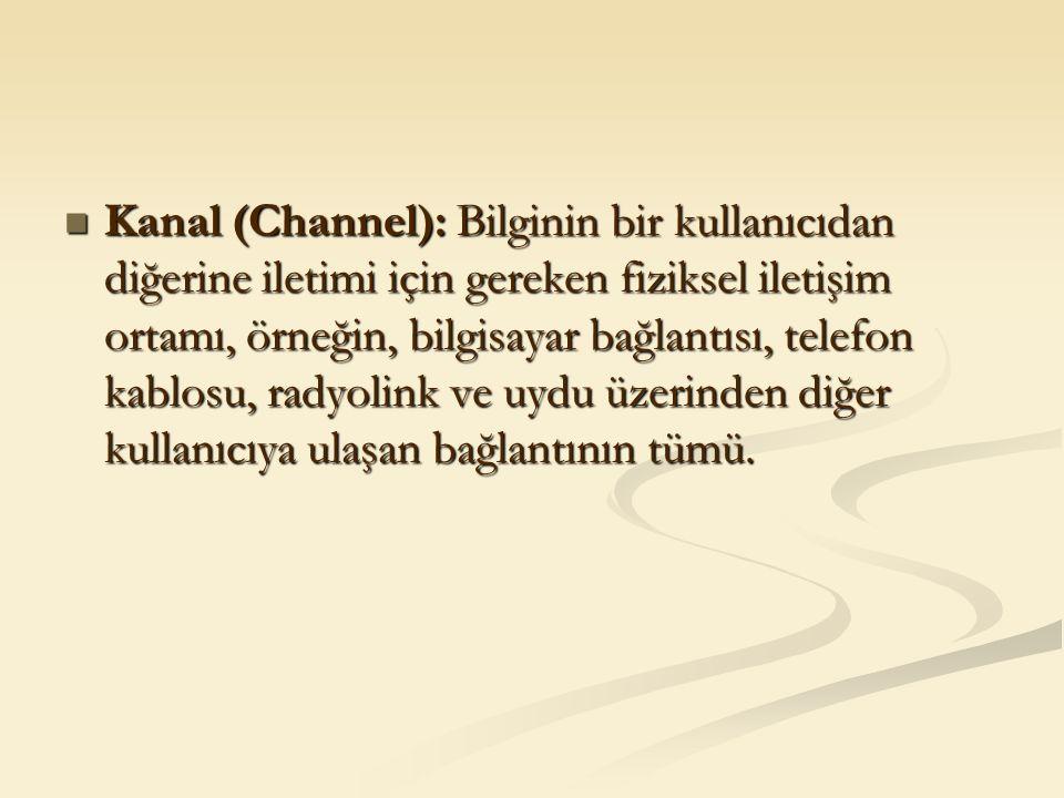 Kanal (Channel): Bilginin bir kullanıcıdan diğerine iletimi için gereken fiziksel iletişim ortamı, örneğin, bilgisayar bağlantısı, telefon kablosu, ra