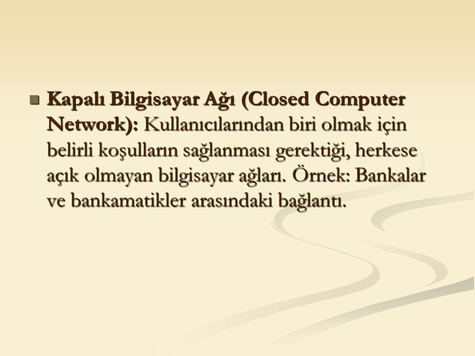 Kapalı Bilgisayar Ağı (Closed Computer Network): Kullanıcılarından biri olmak için belirli koşulların sağlanması gerektiği, herkese açık olmayan bilgi