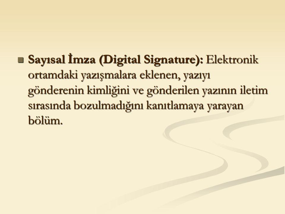 Sayısal İmza (Digital Signature): Elektronik ortamdaki yazışmalara eklenen, yazıyı gönderenin kimliğini ve gönderilen yazının iletim sırasında bozulma