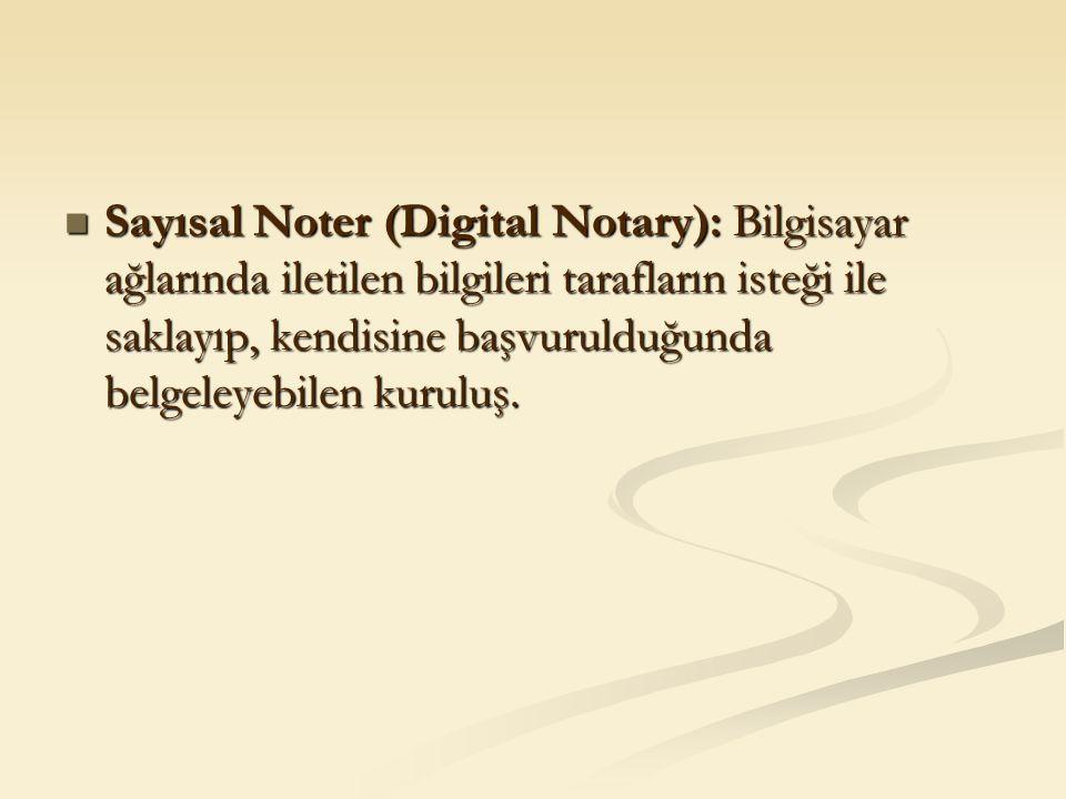 Sayısal Noter (Digital Notary): Bilgisayar ağlarında iletilen bilgileri tarafların isteği ile saklayıp, kendisine başvurulduğunda belgeleyebilen kurul