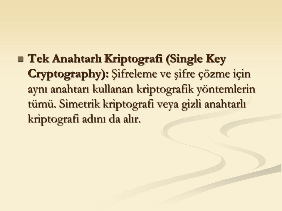 Tek Anahtarlı Kriptografi (Single Key Cryptography): Şifreleme ve şifre çözme için aynı anahtarı kullanan kriptografik yöntemlerin tümü. Simetrik krip