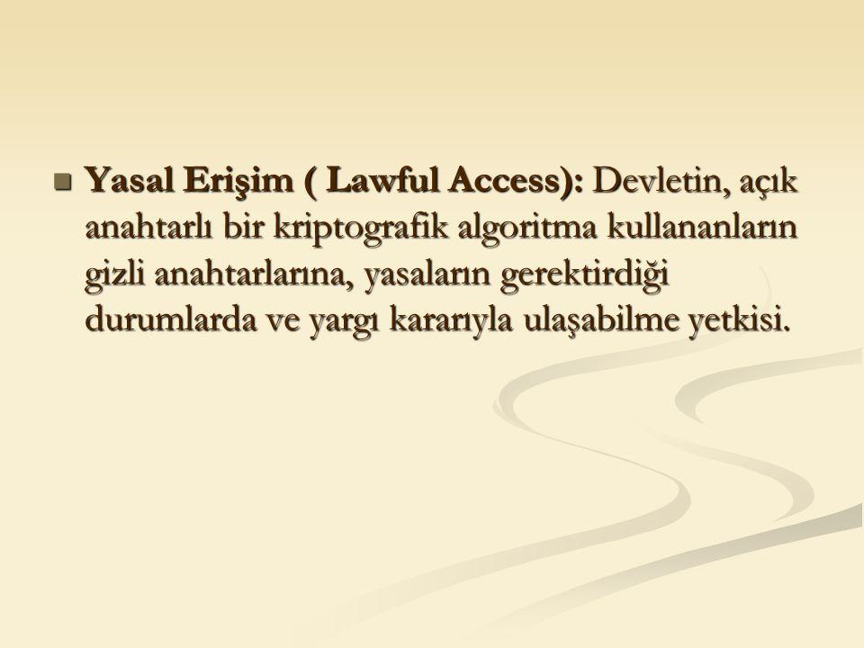 Yasal Erişim ( Lawful Access): Devletin, açık anahtarlı bir kriptografik algoritma kullananların gizli anahtarlarına, yasaların gerektirdiği durumlard