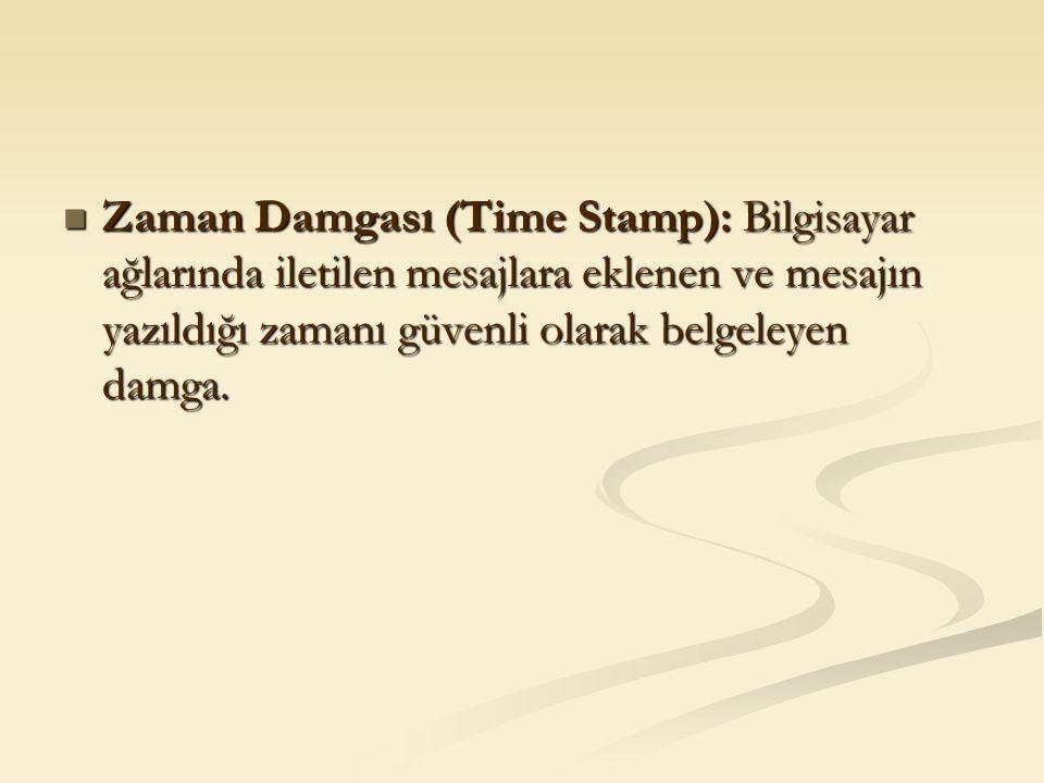 Zaman Damgası (Time Stamp): Bilgisayar ağlarında iletilen mesajlara eklenen ve mesajın yazıldığı zamanı güvenli olarak belgeleyen damga. Zaman Damgası