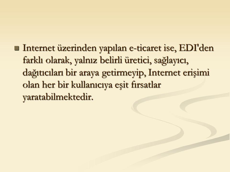 Internet üzerinden yapılan e-ticaret ise, EDI'den farklı olarak, yalnız belirli üretici, sağlayıcı, dağıtıcıları bir araya getirmeyip, Internet erişim