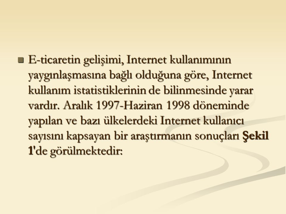 E-ticaretin gelişimi, Internet kullanımının yaygınlaşmasına bağlı olduğuna göre, Internet kullanım istatistiklerinin de bilinmesinde yarar vardır. Ara