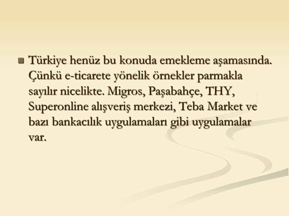 Türkiye henüz bu konuda emekleme aşamasında. Çünkü e-ticarete yönelik örnekler parmakla sayılır nicelikte. Migros, Paşabahçe, THY, Superonline alışver