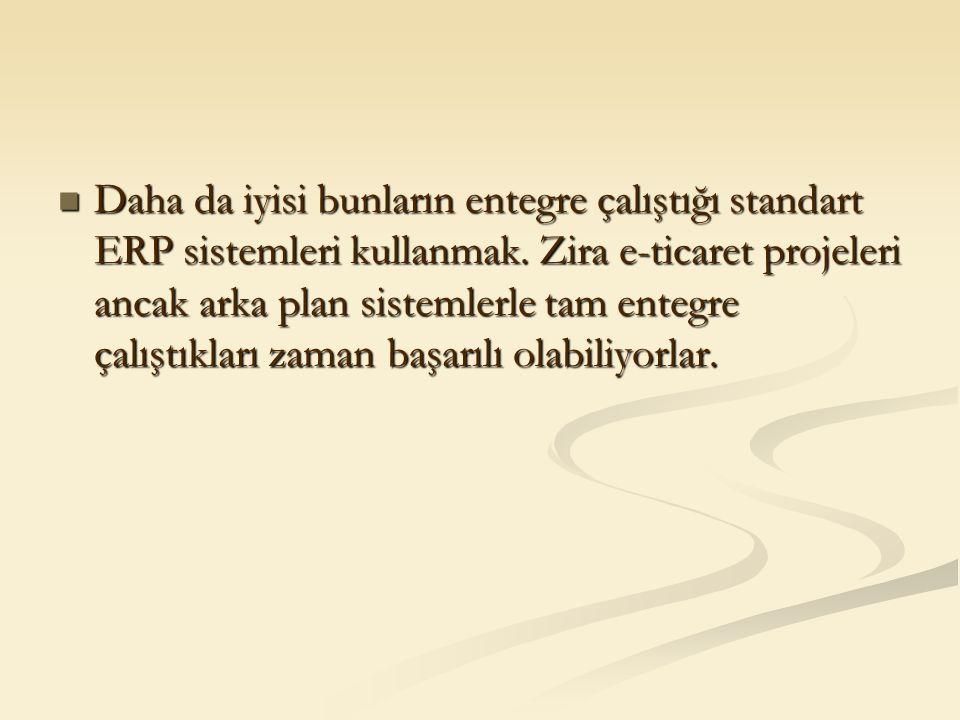 Daha da iyisi bunların entegre çalıştığı standart ERP sistemleri kullanmak.