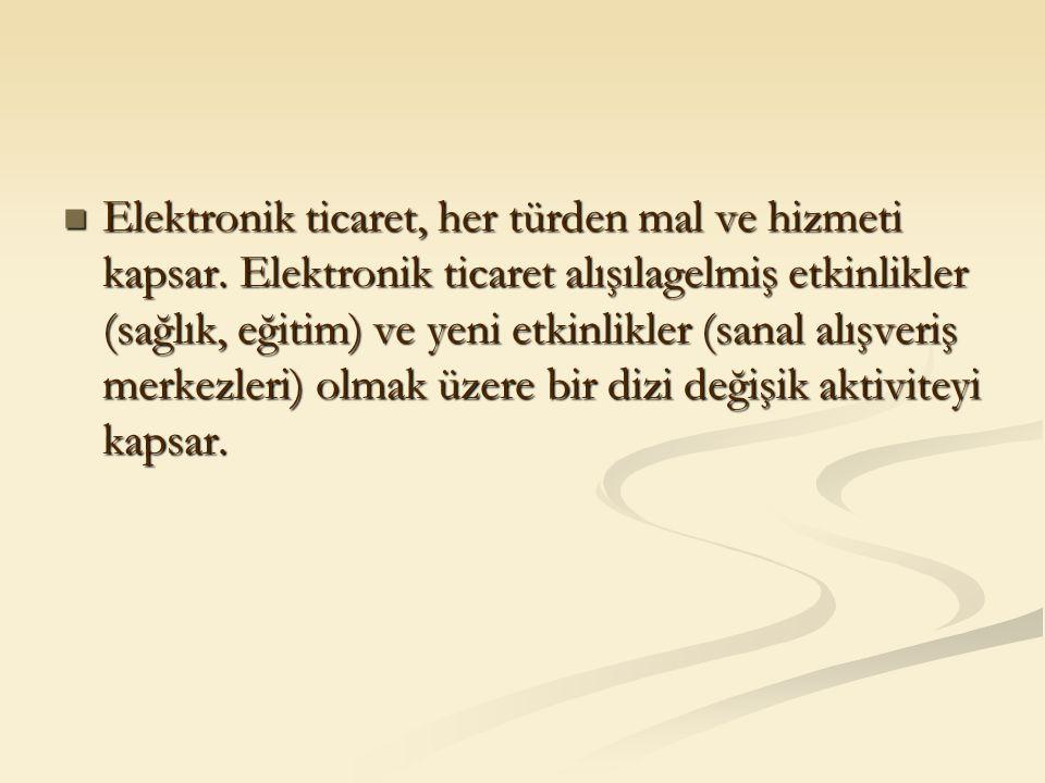 Elektronik ticaret, her türden mal ve hizmeti kapsar. Elektronik ticaret alışılagelmiş etkinlikler (sağlık, eğitim) ve yeni etkinlikler (sanal alışver