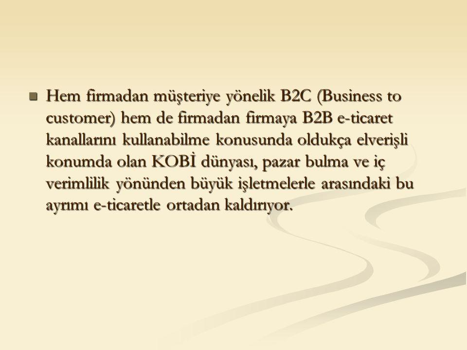 Hem firmadan müşteriye yönelik B2C (Business to customer) hem de firmadan firmaya B2B e-ticaret kanallarını kullanabilme konusunda oldukça elverişli k