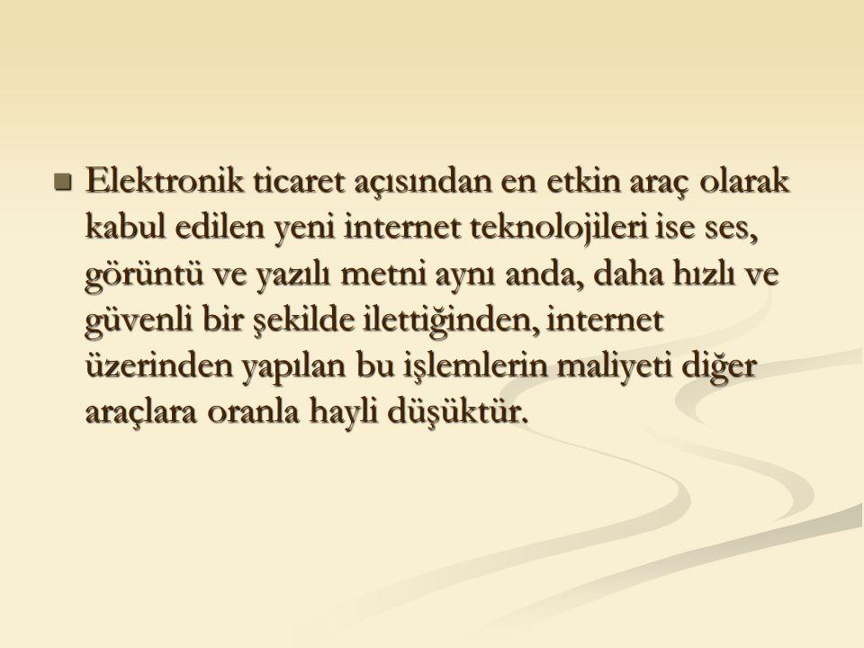 Elektronik ticaret açısından en etkin araç olarak kabul edilen yeni internet teknolojileri ise ses, görüntü ve yazılı metni aynı anda, daha hızlı ve g