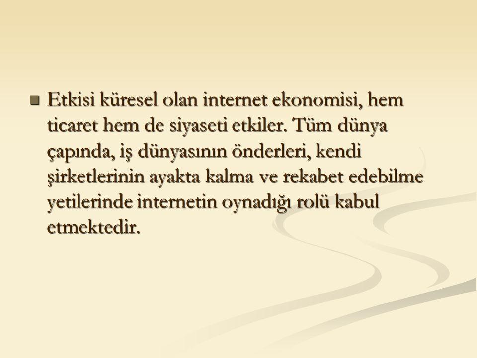 Etkisi küresel olan internet ekonomisi, hem ticaret hem de siyaseti etkiler. Tüm dünya çapında, iş dünyasının önderleri, kendi şirketlerinin ayakta ka