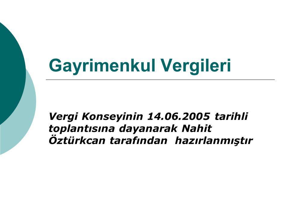 Gayrimenkul Vergileri Vergi Konseyinin 14.06.2005 tarihli toplantısına dayanarak Nahit Öztürkcan tarafından hazırlanmıştır