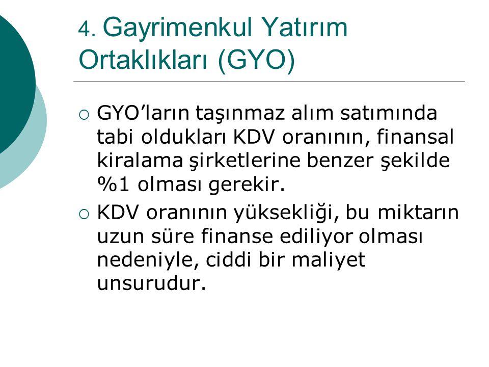 4. Gayrimenkul Yatırım Ortaklıkları (GYO)  GYO'ların taşınmaz alım satımında tabi oldukları KDV oranının, finansal kiralama şirketlerine benzer şekil