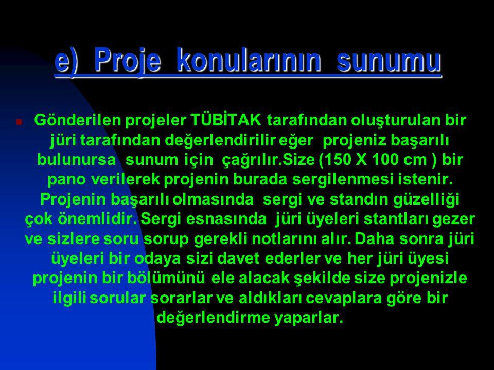 e) Proje konularının sunumu Gönderilen projeler TÜBİTAK tarafından oluşturulan bir jüri tarafından değerlendirilir eğer projeniz başarılı bulunursa su