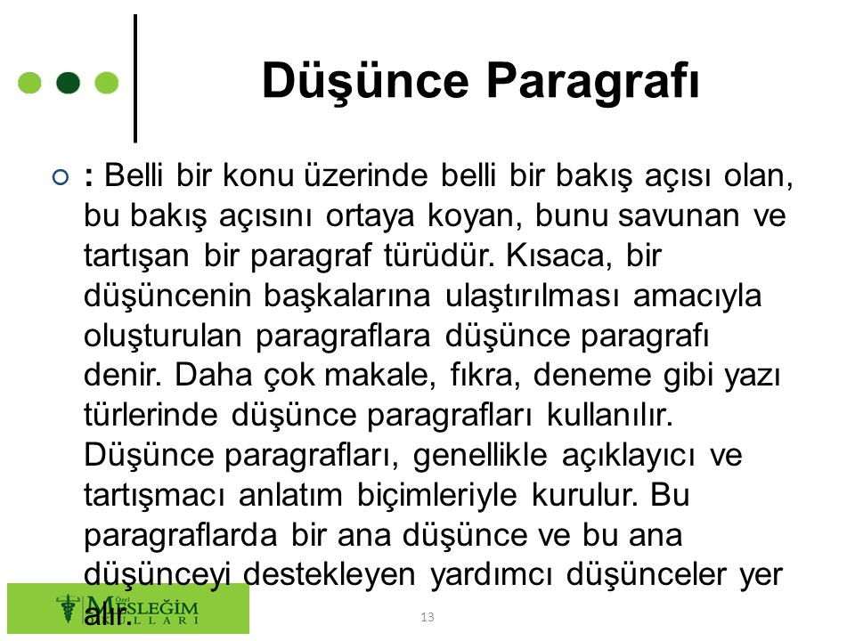 Düşünce Paragrafı ○ : Belli bir konu üzerinde belli bir bakış açısı olan, bu bakış açısını ortaya koyan, bunu savunan ve tartışan bir paragraf türüdür
