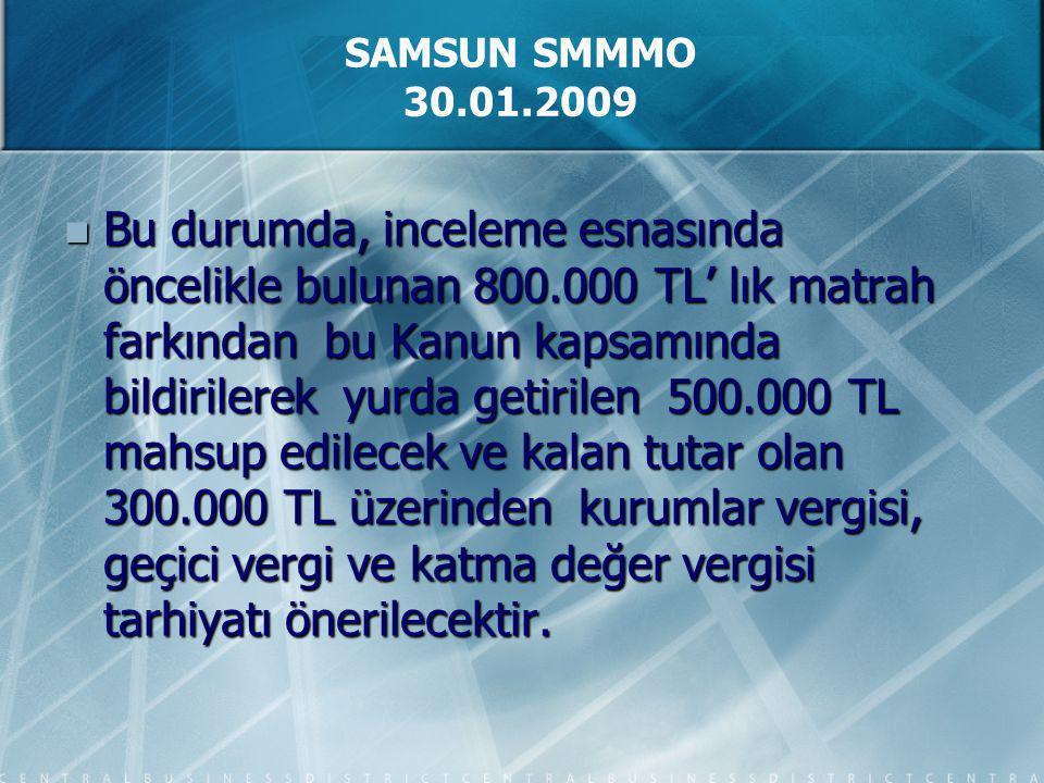 Bu durumda, inceleme esnasında öncelikle bulunan 800.000 TL' lık matrah farkından bu Kanun kapsamında bildirilerek yurda getirilen 500.000 TL mahsup e