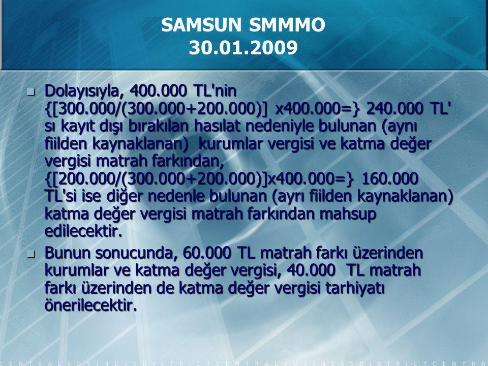 Dolayısıyla, 400.000 TL nin {[300.000/(300.000+200.000)] x400.000=} 240.000 TL sı kayıt dışı bırakılan hasılat nedeniyle bulunan (aynı fiilden kaynaklanan) kurumlar vergisi ve katma değer vergisi matrah farkından, {[200.000/(300.000+200.000)]x400.000=} 160.000 TL si ise diğer nedenle bulunan (ayrı fiilden kaynaklanan) katma değer vergisi matrah farkından mahsup edilecektir.