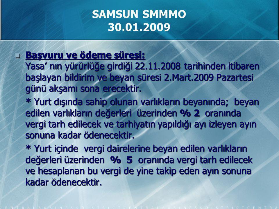 Başvuru ve ödeme süresi: Yasa' nın yürürlüğe girdiği 22.11.2008 tarihinden itibaren başlayan bildirim ve beyan süresi 2.Mart.2009 Pazartesi günü akşamı sona erecektir.