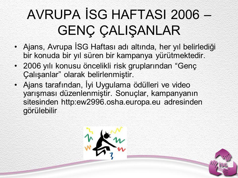 AVRUPA İSG HAFTASI 2006 – GENÇ ÇALIŞANLAR Ajans, Avrupa İSG Haftası adı altında, her yıl belirlediği bir konuda bir yıl süren bir kampanya yürütmektedir.