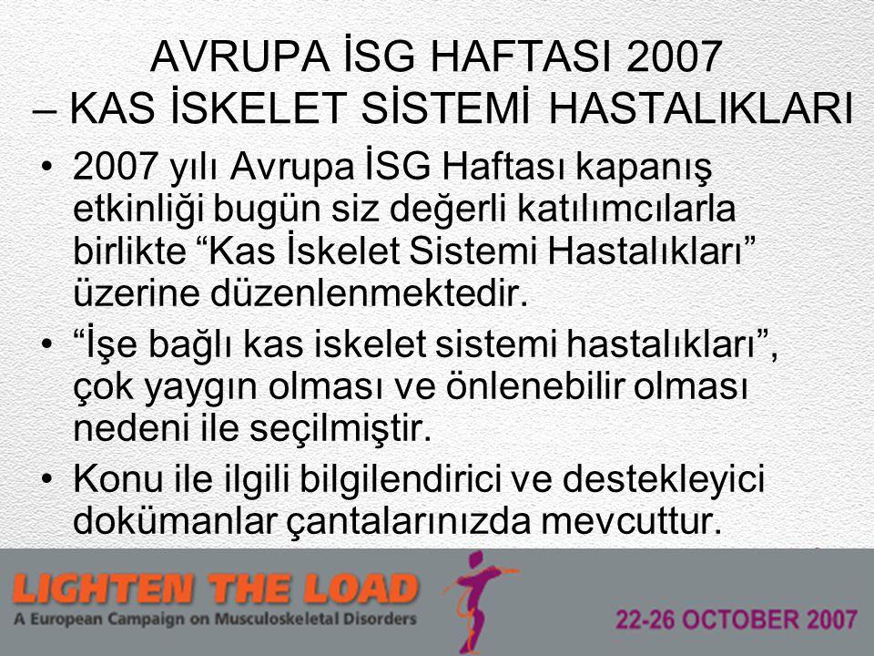 2007 yılı Avrupa İSG Haftası kapanış etkinliği bugün siz değerli katılımcılarla birlikte Kas İskelet Sistemi Hastalıkları üzerine düzenlenmektedir.