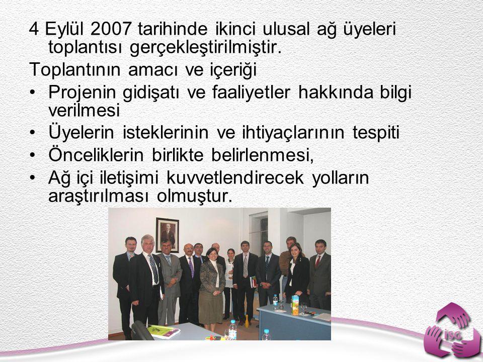 4 Eylül 2007 tarihinde ikinci ulusal ağ üyeleri toplantısı gerçekleştirilmiştir. Toplantının amacı ve içeriği Projenin gidişatı ve faaliyetler hakkınd