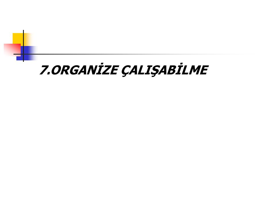 7.ORGANİZE ÇALIŞABİLME
