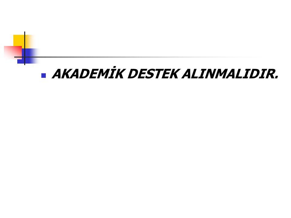 AKADEMİK DESTEK ALINMALIDIR.