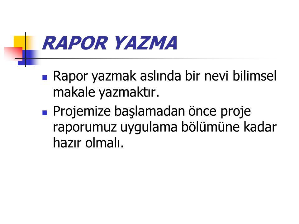 RAPOR YAZMA Rapor yazmak aslında bir nevi bilimsel makale yazmaktır.