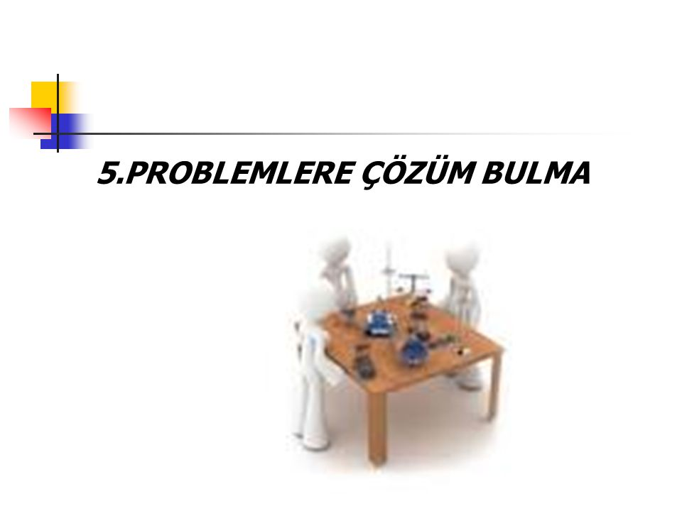 5.PROBLEMLERE ÇÖZÜM BULMA