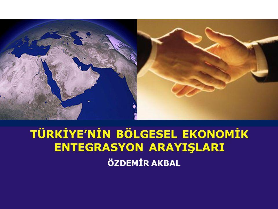 LOGO TÜRKİYE'NİN BÖLGESEL EKONOMİK ENTEGRASYON ARAYIŞLARI ÖZDEMİR AKBAL
