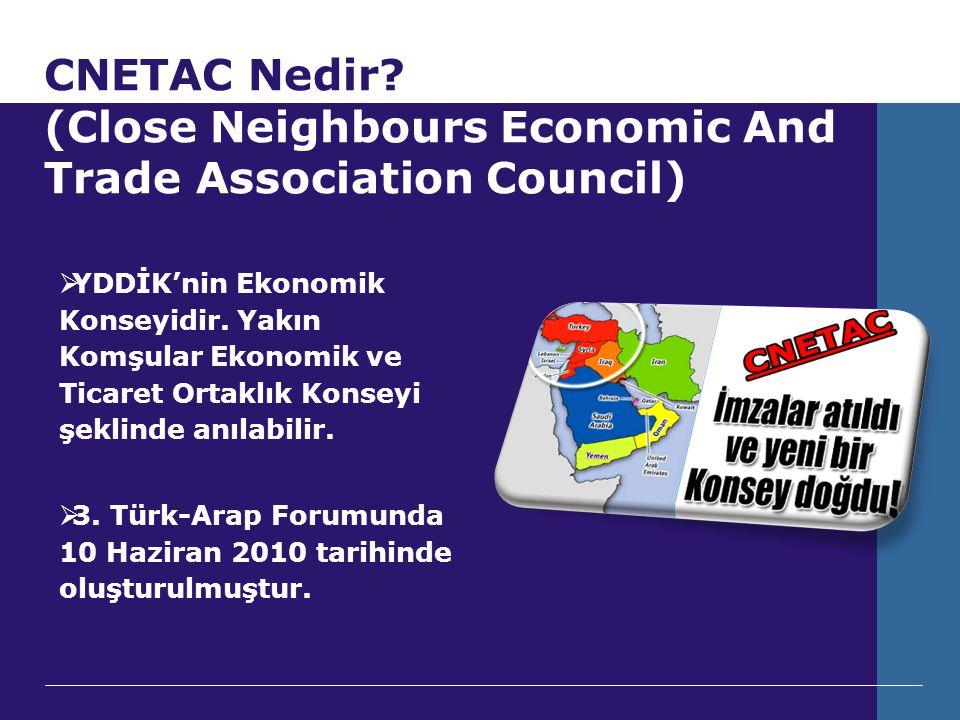 CNETAC Nedir? (Close Neighbours Economic And Trade Association Council)  YDDİK'nin Ekonomik Konseyidir. Yakın Komşular Ekonomik ve Ticaret Ortaklık K