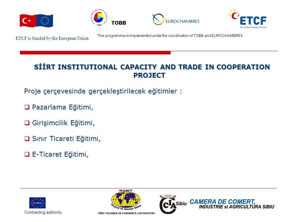 ETCF is funded by the European Union Turkish Chamber's Logo This project is implemented by Turkish chamber (name) and EU chamber(name) TOBB SİİRT INSTITUTIONAL CAPACITY AND TRADE IN COOPERATION PROJECT SİİRT INSTITUTIONAL CAPACITY AND TRADE IN COOPERATION PROJECT  Fikri Mülkiyet Eğitimi,  Kriz Yönetimi Eğitimi,  Stratejik Planlama Eğitimi,  AB Ticaret Politikası Eğitimi ve  Web tasarımı ve Reklam Eğitimi.