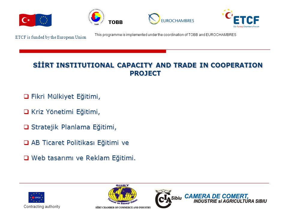 ETCF is funded by the European Union Turkish Chamber's Logo This project is implemented by Turkish chamber (name) and EU chamber(name) TOBB SİİRT INSTITUTIONAL CAPACITY AND TRADE IN COOPERATION PROJECT SİİRT INSTITUTIONAL CAPACITY AND TRADE IN COOPERATION PROJECT Projenin bir sonucu Projenin bir sonucu olarak Siirt Ticaret ve Sanayi Odasının teknik ve idari yapısı artacak, proje ve yeni yatırımlar sırasında eğitim ve bilgilendirme faaliyetleri yapılacaktır.