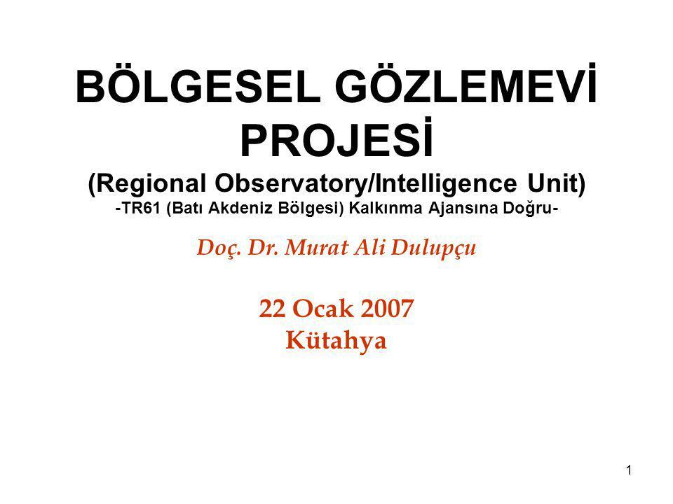 1 BÖLGESEL GÖZLEMEVİ PROJESİ (Regional Observatory/Intelligence Unit) -TR61 (Batı Akdeniz Bölgesi) Kalkınma Ajansına Doğru- Doç.